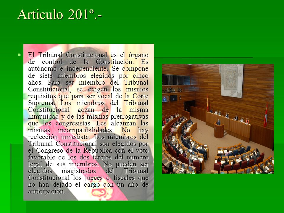 Articulo 201º.- El Tribunal Constitucional es el órgano de control de la Constitución. Es autónomo e independiente. Se compone de siete miembros elegi