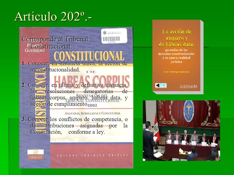Articulo 202º.- Corresponde al Tribunal Constitucional: 1. Conocer, en instancia única, la acción de inconstitucionalidad. 2. Conocer, en ultima y def
