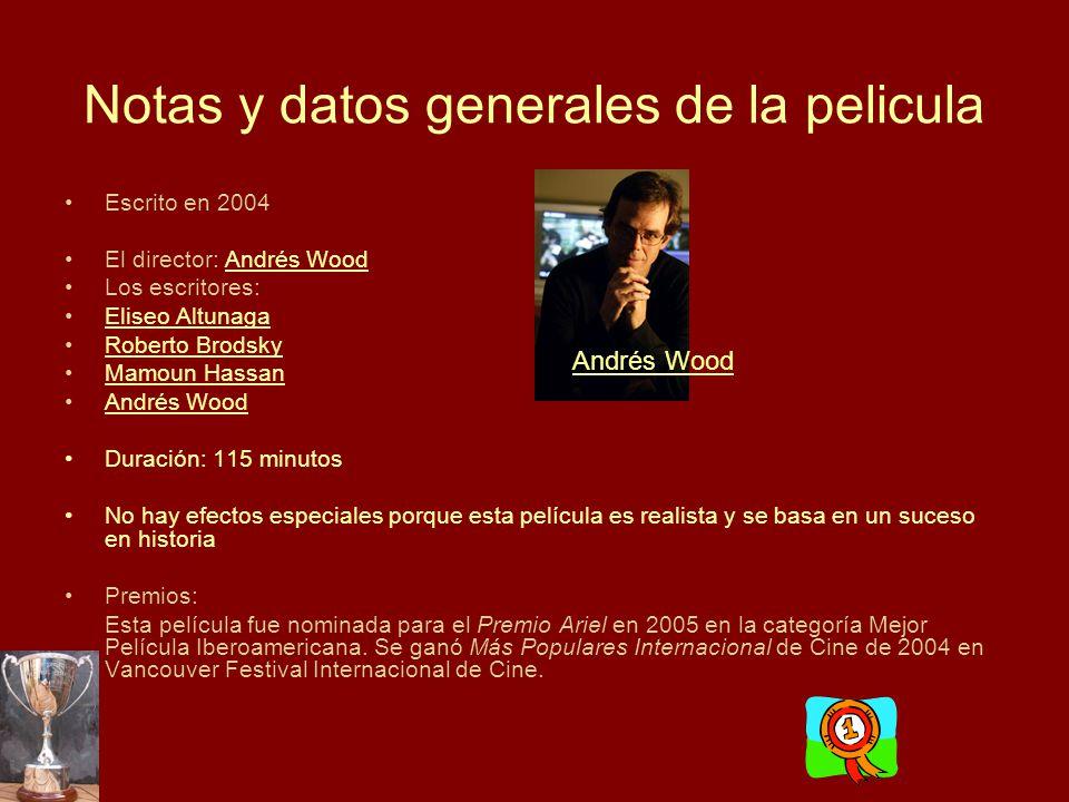 Notas y datos generales de la pelicula Escrito en 2004 El director: Andrés WoodAndrés Wood Los escritores: Eliseo Altunaga Roberto Brodsky Mamoun Hass