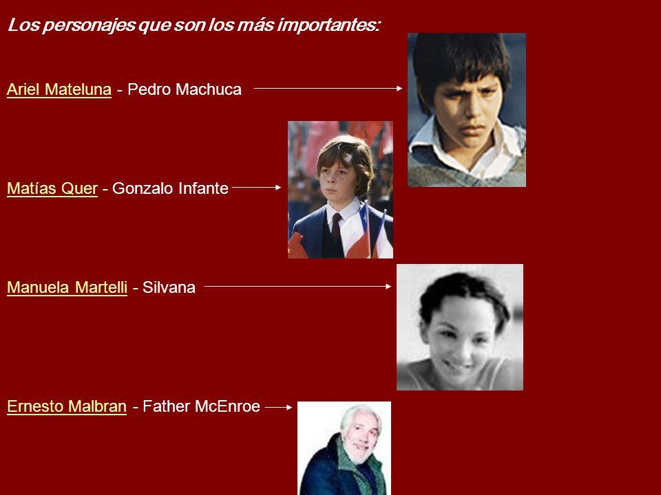 Los personajes que son los más importantes: Ariel MatelunaAriel Mateluna - Pedro Machuca Matías QuerMatías Quer - Gonzalo Infante Manuela MartelliManu