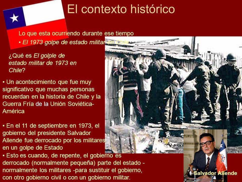 El contexto histórico Lo que esta ocurriendo durante ese tiempo El 1973 golpe de estado militar en Chile ¿Qué es El golple de estado militar de 1973 e