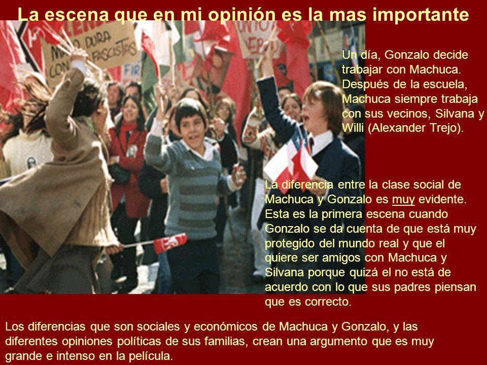 La escena que en mi opinión es la mas importante Los diferencias que son sociales y económicos de Machuca y Gonzalo, y las diferentes opiniones políticas de sus familias, crean una argumento que es muy grande e intenso en la película.