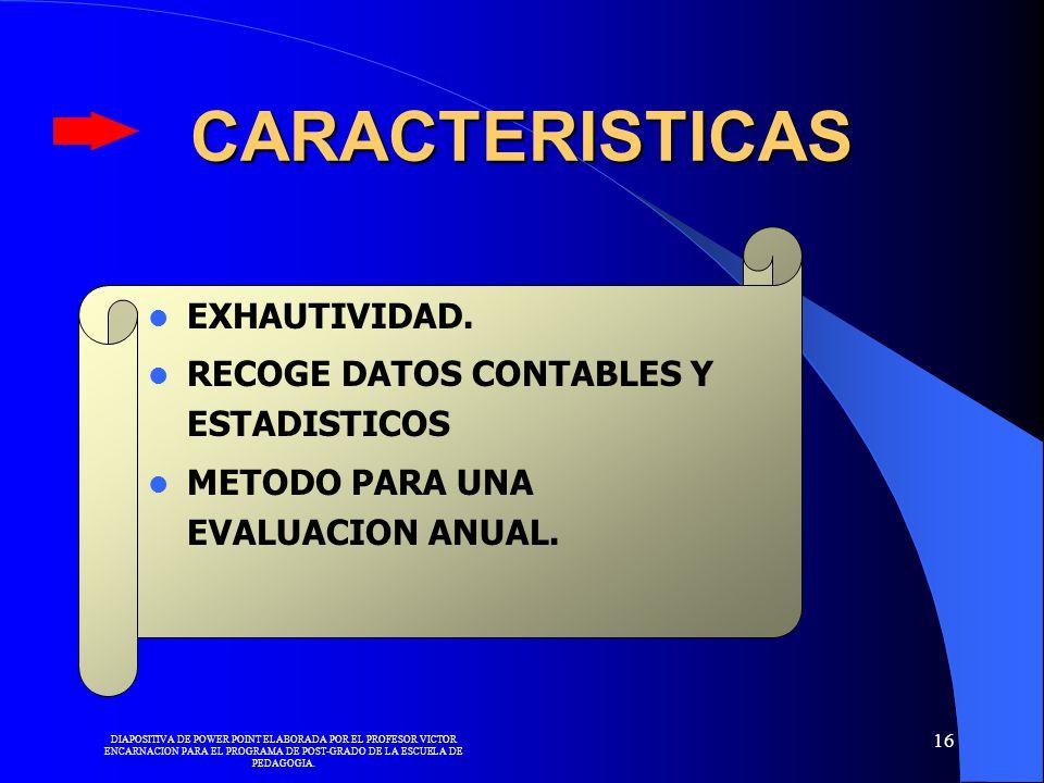 DIAPOSITIVA DE POWER POINT ELABORADA POR EL PROFESOR VICTOR ENCARNACION PARA EL PROGRAMA DE POST-GRADO DE LA ESCUELA DE PEDAGOGIA. 16 CARACTERISTICAS