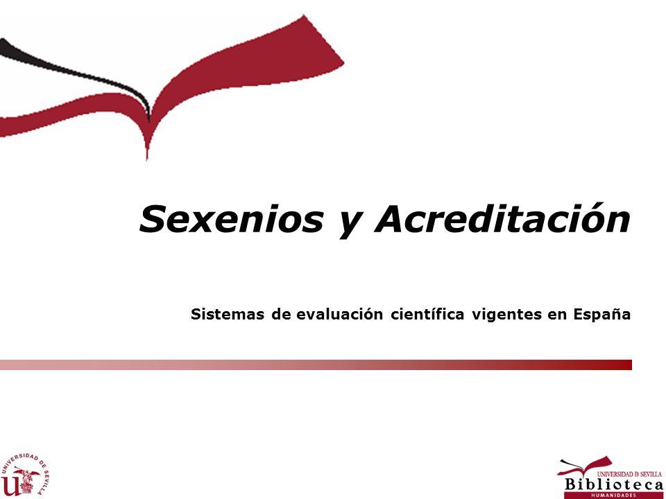 Sexenios y Acreditación Sistemas de evaluación científica vigentes en España