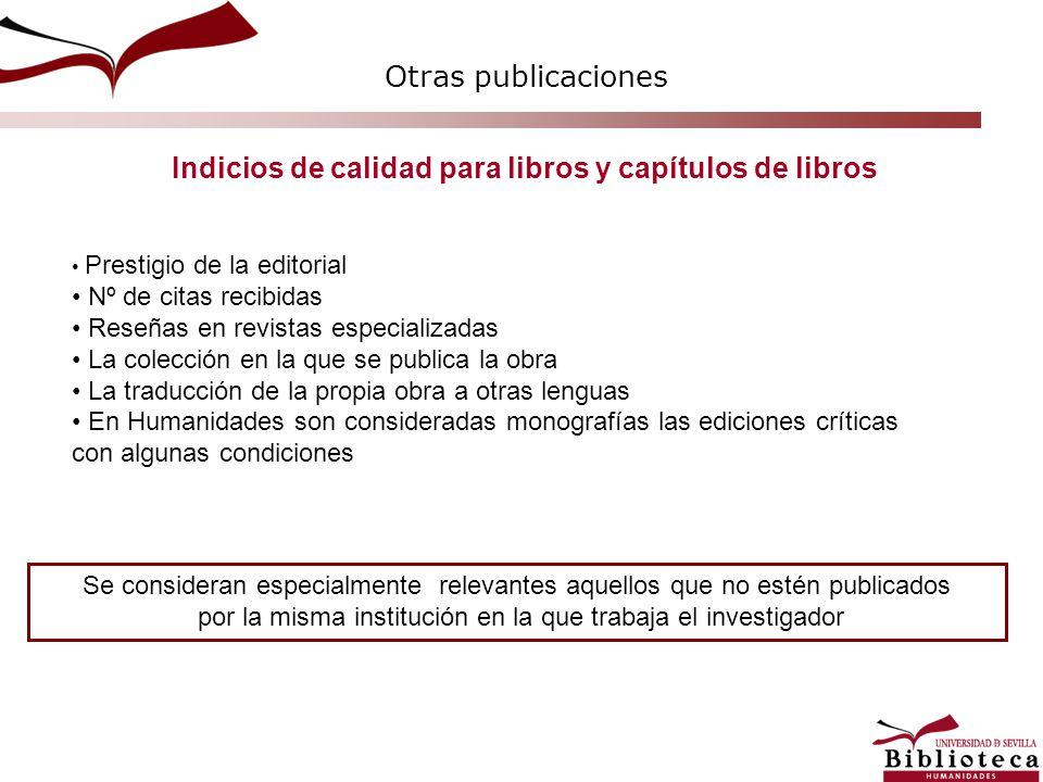 Indicios de calidad para libros y capítulos de libros Otras publicaciones Prestigio de la editorial Nº de citas recibidas Reseñas en revistas especial