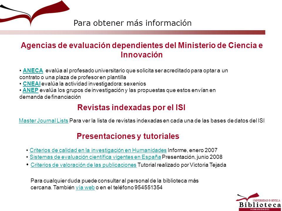 Agencias de evaluación dependientes del Ministerio de Ciencia e Innovación Para obtener más información ANECA evalúa al profesado universitario que so