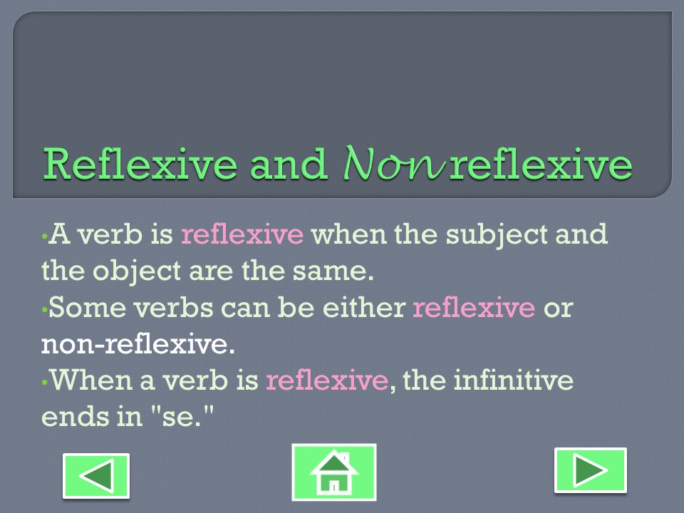 A verb is reflexive when the subject and the object are the same.