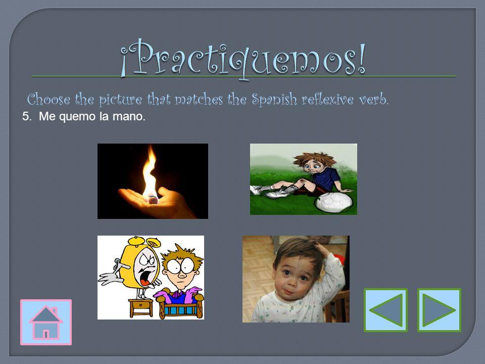 Choose the picture that matches the Spanish reflexive verb. 4. Mi padre se afeita la barba.