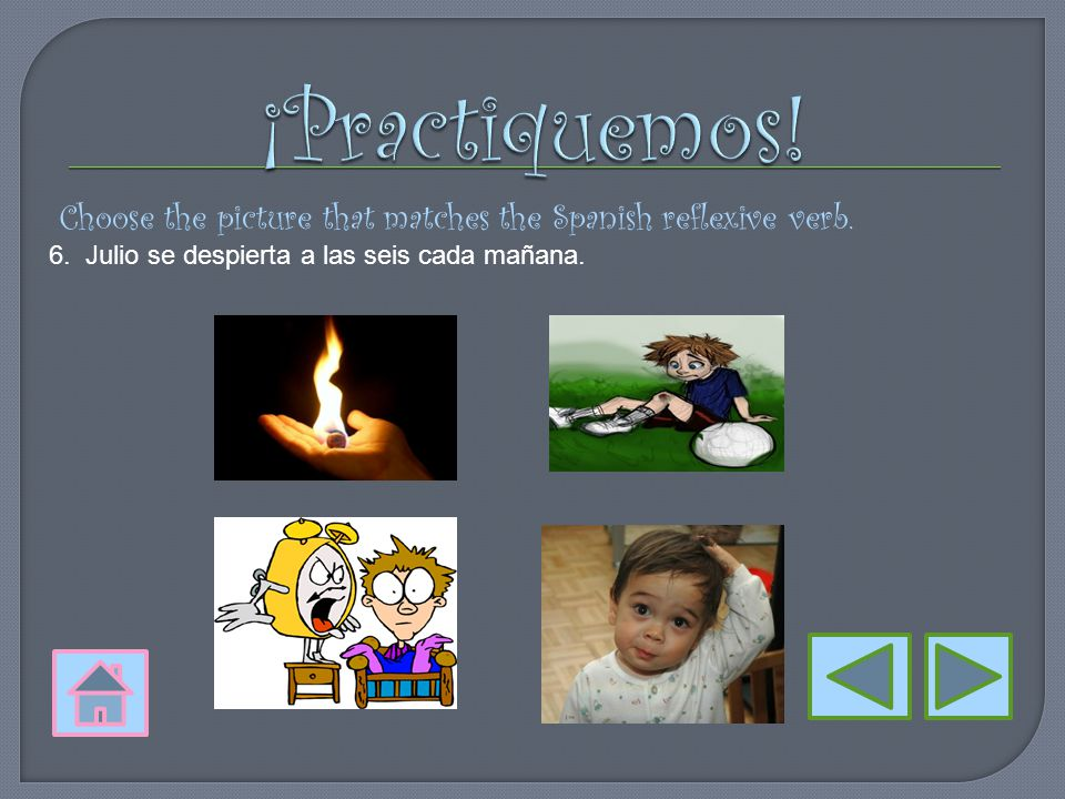 Choose the picture that matches the Spanish reflexive verb. 5. Me quemo la mano.