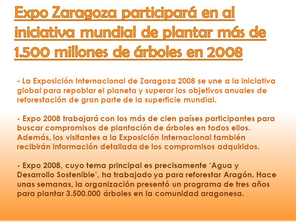 - La Exposición Internacional de Zaragoza 2008 se une a la iniciativa global para repoblar el planeta y superar los objetivos anuales de reforestación de gran parte de la superficie mundial.