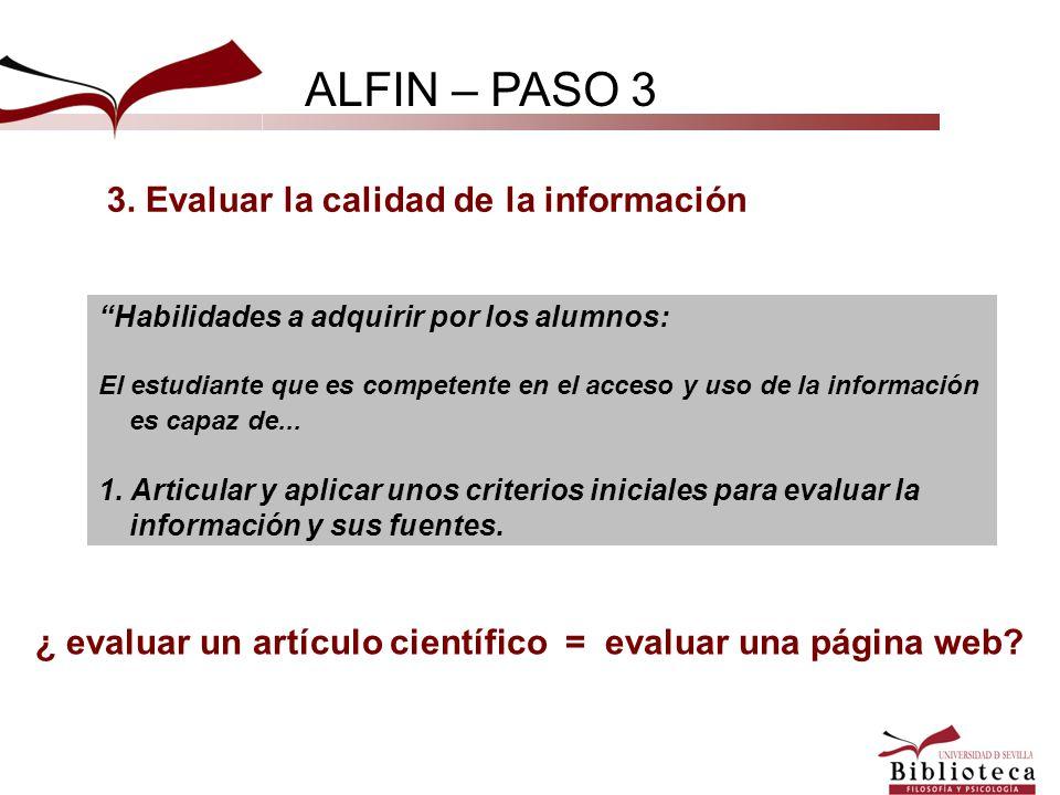 ALFIN – PASO 3 3. Evaluar la calidad de la información ¿ evaluar un artículo científico = evaluar una página web? Habilidades a adquirir por los alumn