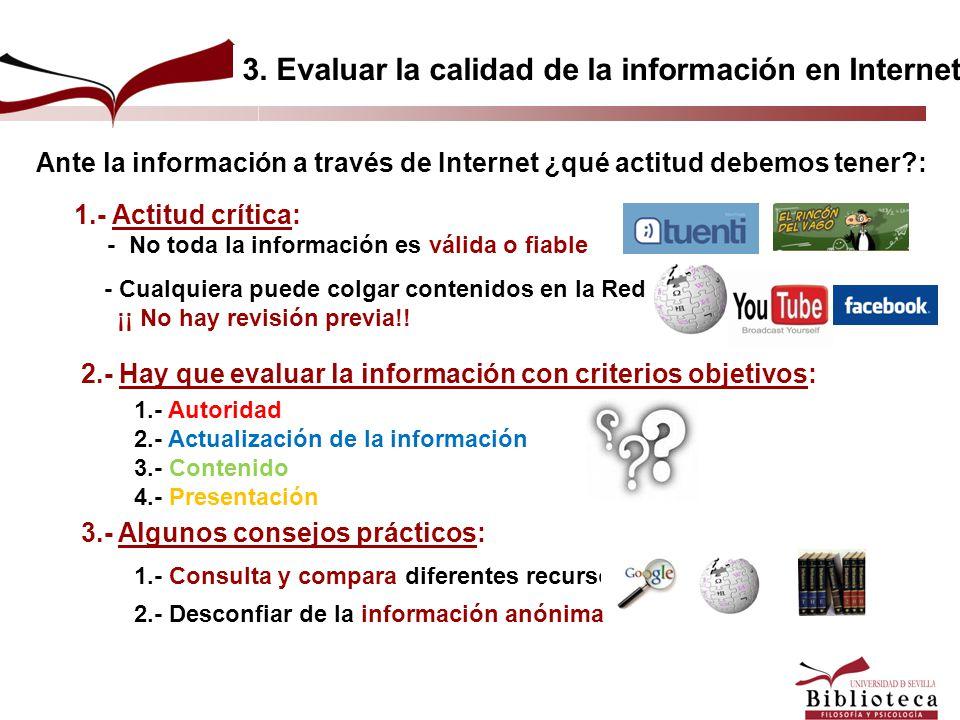 Ante la información a través de Internet ¿qué actitud debemos tener?: 1.- Actitud crítica: - No toda la información es válida o fiable - Cualquiera pu