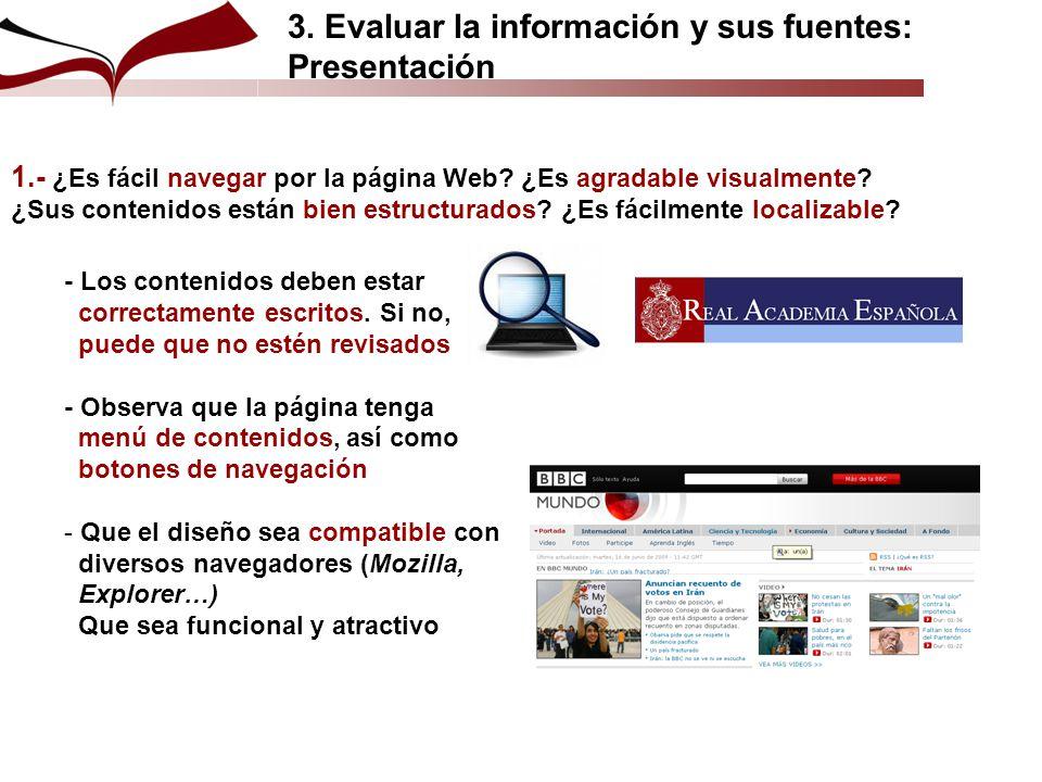 3. Evaluar la información y sus fuentes: Presentación 1.- ¿Es fácil navegar por la página Web? ¿Es agradable visualmente? ¿Sus contenidos están bien e