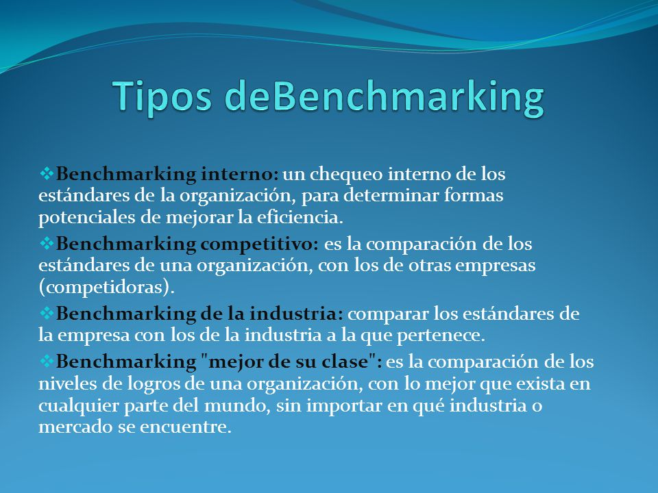 Benchmarking interno: un chequeo interno de los estándares de la organización, para determinar formas potenciales de mejorar la eficiencia. Benchmarki
