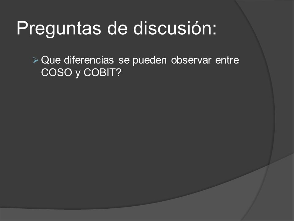 La primera gran diferencia es que COSO está enfocado a toda la organización, mientras que COBIT se centra en el entorno IT.