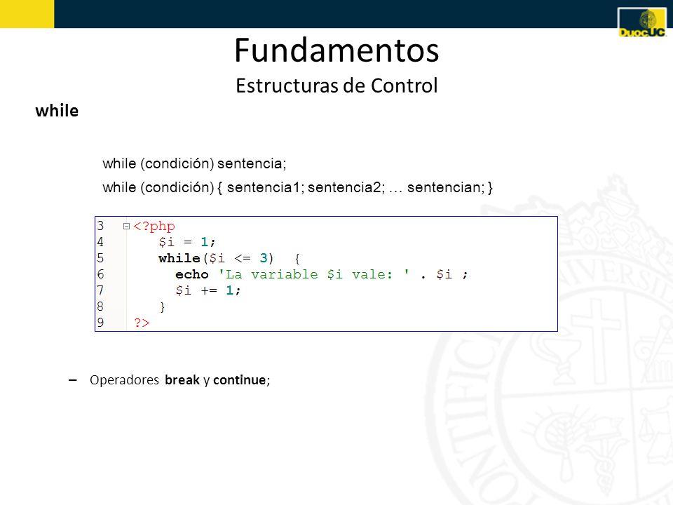 Fundamentos Estructuras de Control while while (condición) sentencia; while (condición) { sentencia1; sentencia2; … sentencian; } – Operadores break y continue;