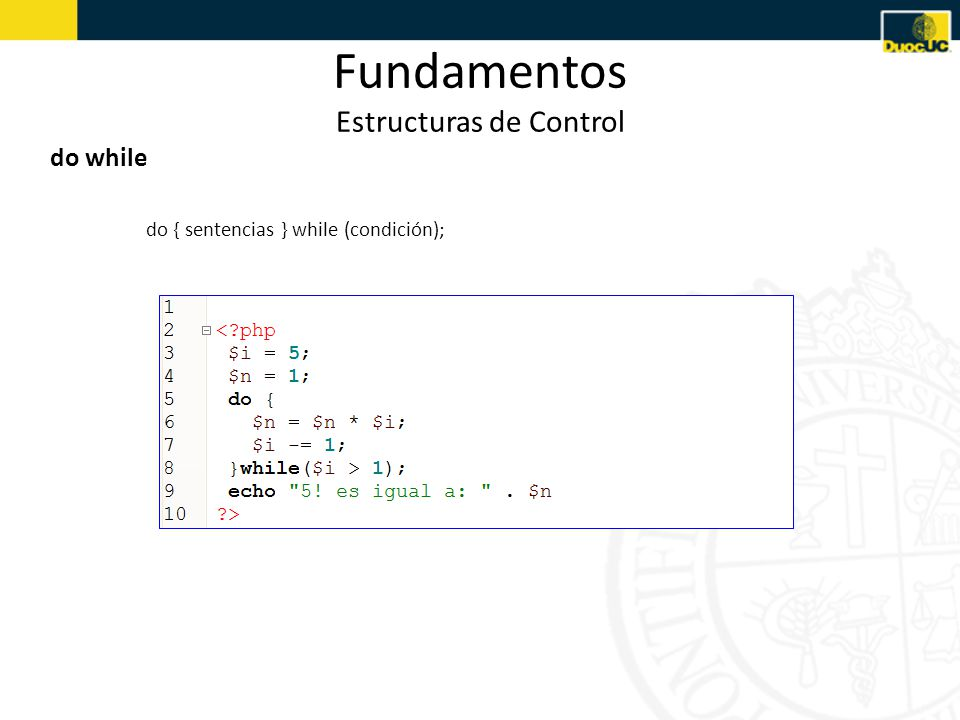 Fundamentos Estructuras de Control do while do { sentencias } while (condición);