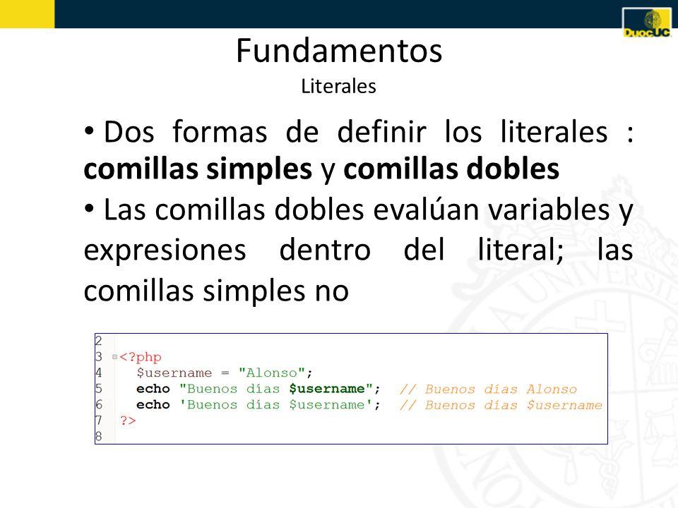 Fundamentos Literales Dos formas de definir los literales : comillas simples y comillas dobles Las comillas dobles evalúan variables y expresiones dentro del literal; las comillas simples no