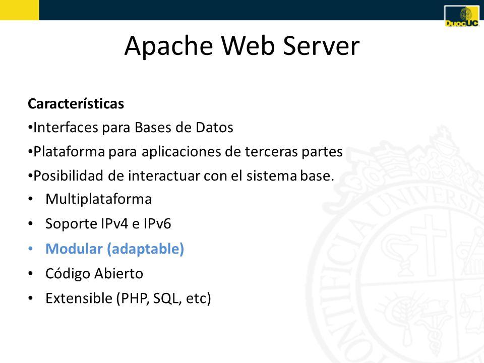 Apache Web Server Características Interfaces para Bases de Datos Plataforma para aplicaciones de terceras partes Posibilidad de interactuar con el sistema base.
