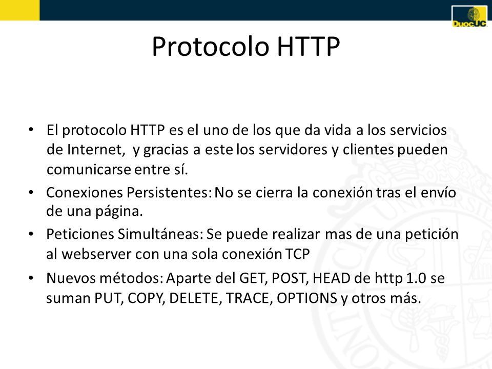 Protocolo HTTP El protocolo HTTP es el uno de los que da vida a los servicios de Internet, y gracias a este los servidores y clientes pueden comunicarse entre sí.