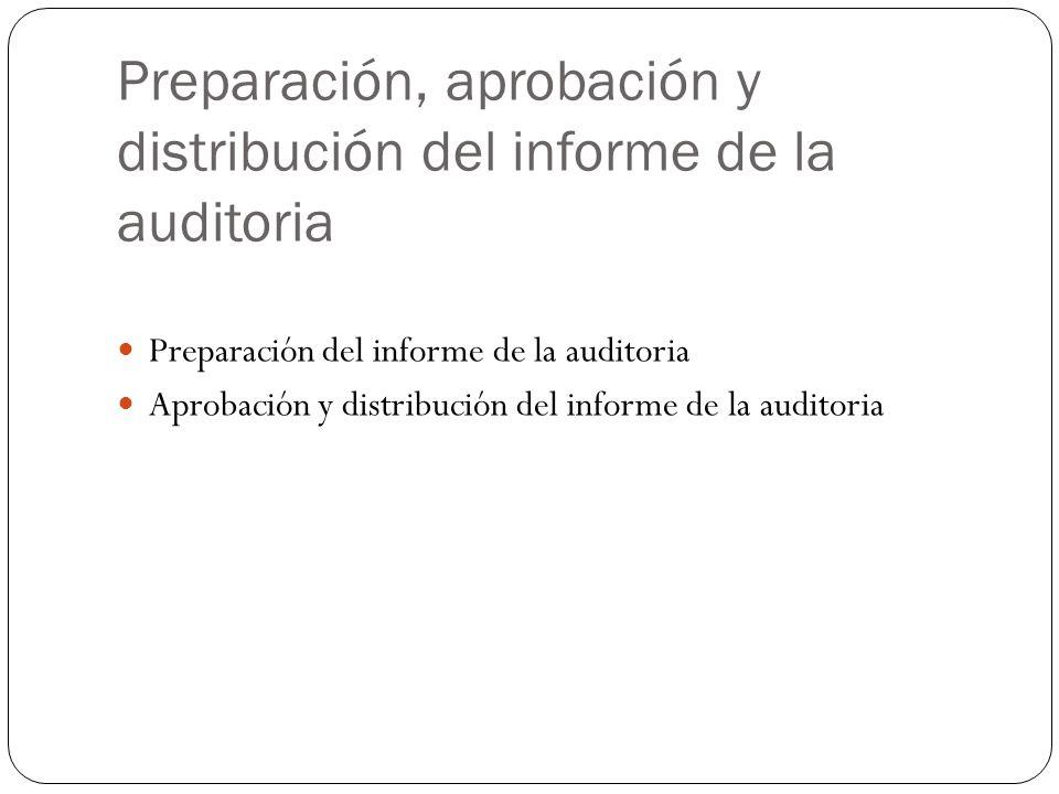 Preparación, aprobación y distribución del informe de la auditoria Preparación del informe de la auditoria Aprobación y distribución del informe de la auditoria