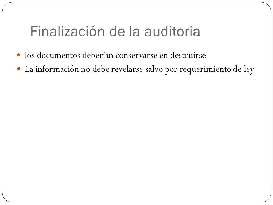 Finalización de la auditoria los documentos deberían conservarse en destruirse La información no debe revelarse salvo por requerimiento de ley