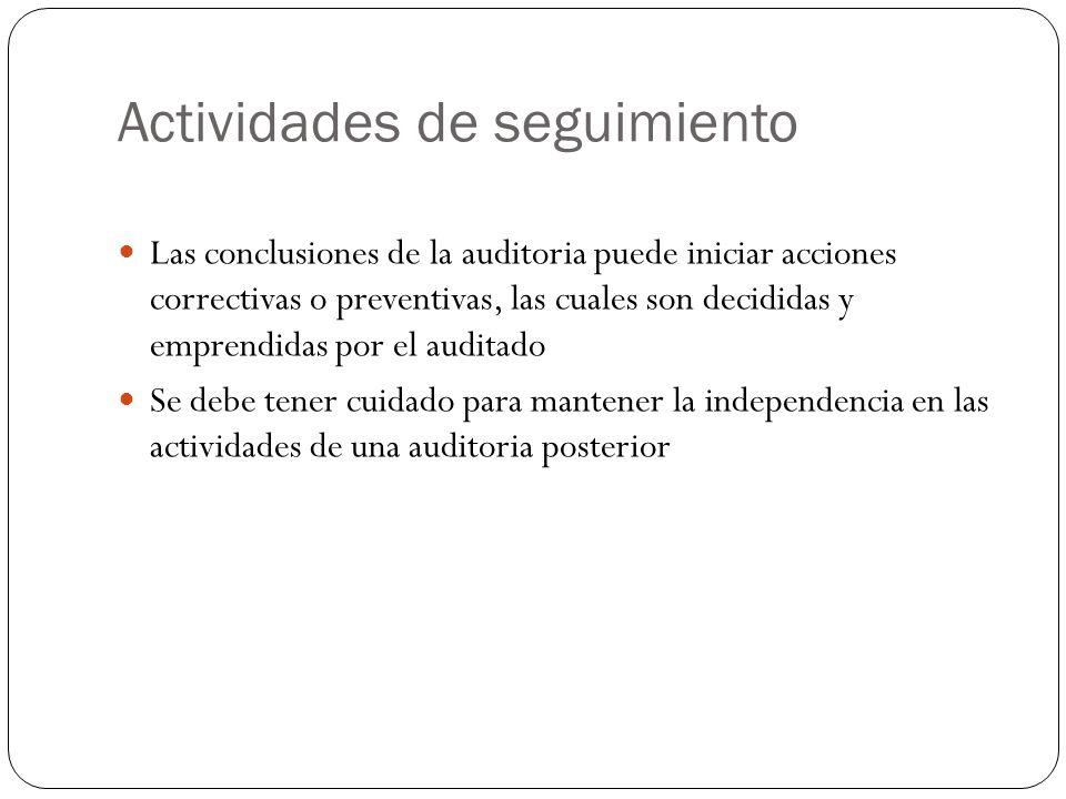 Actividades de seguimiento Las conclusiones de la auditoria puede iniciar acciones correctivas o preventivas, las cuales son decididas y emprendidas por el auditado Se debe tener cuidado para mantener la independencia en las actividades de una auditoria posterior