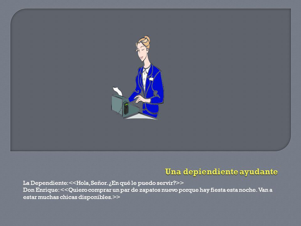 La Dependiente: > Don Enrique: >