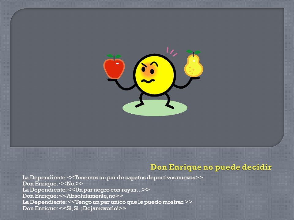 La Dependiente: > Don Enrique: > La Dependiente: > Don Enrique: > La Dependiente: > Don Enrique: >