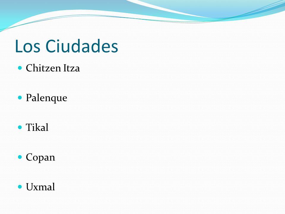 Los Ciudades Chitzen Itza Palenque Tikal Copan Uxmal