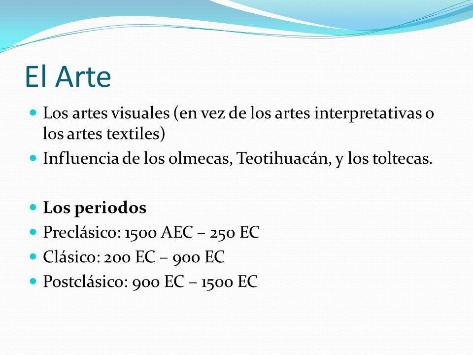 El Arte Los artes visuales (en vez de los artes interpretativas o los artes textiles) Influencia de los olmecas, Teotihuacán, y los toltecas. Los peri