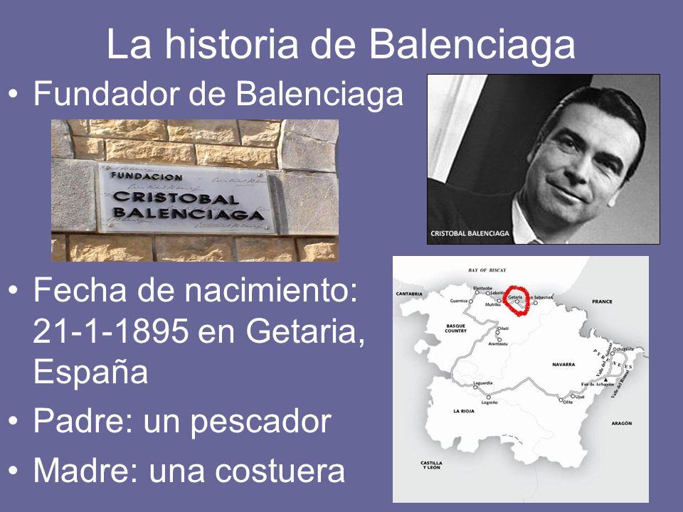 La historia de Balenciaga Fundador de Balenciaga Fecha de nacimiento: 21-1-1895 en Getaria, España Padre: un pescador Madre: una costuera