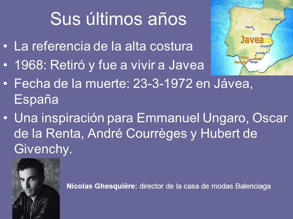 Sus últimos años La referencia de la alta costura 1968: Retiró y fue a vivir a Javea Fecha de la muerte: 23-3-1972 en Jávea, España Una inspiración pa