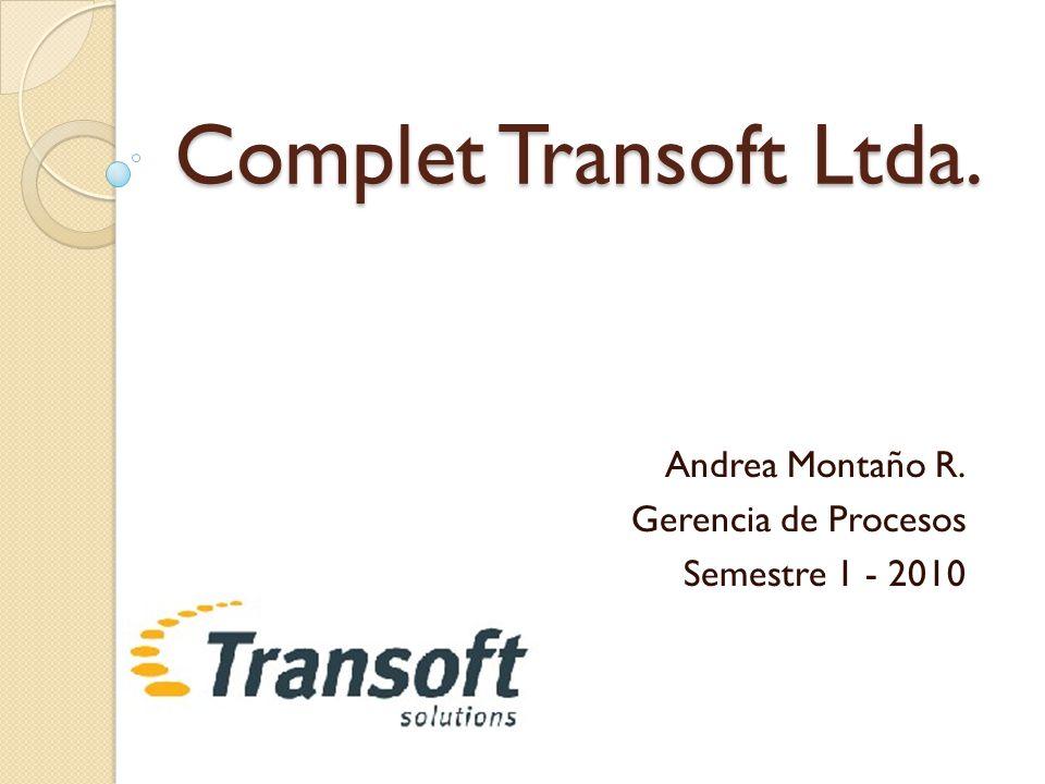 Complet Transoft Ltda. Andrea Montaño R. Gerencia de Procesos Semestre 1 - 2010