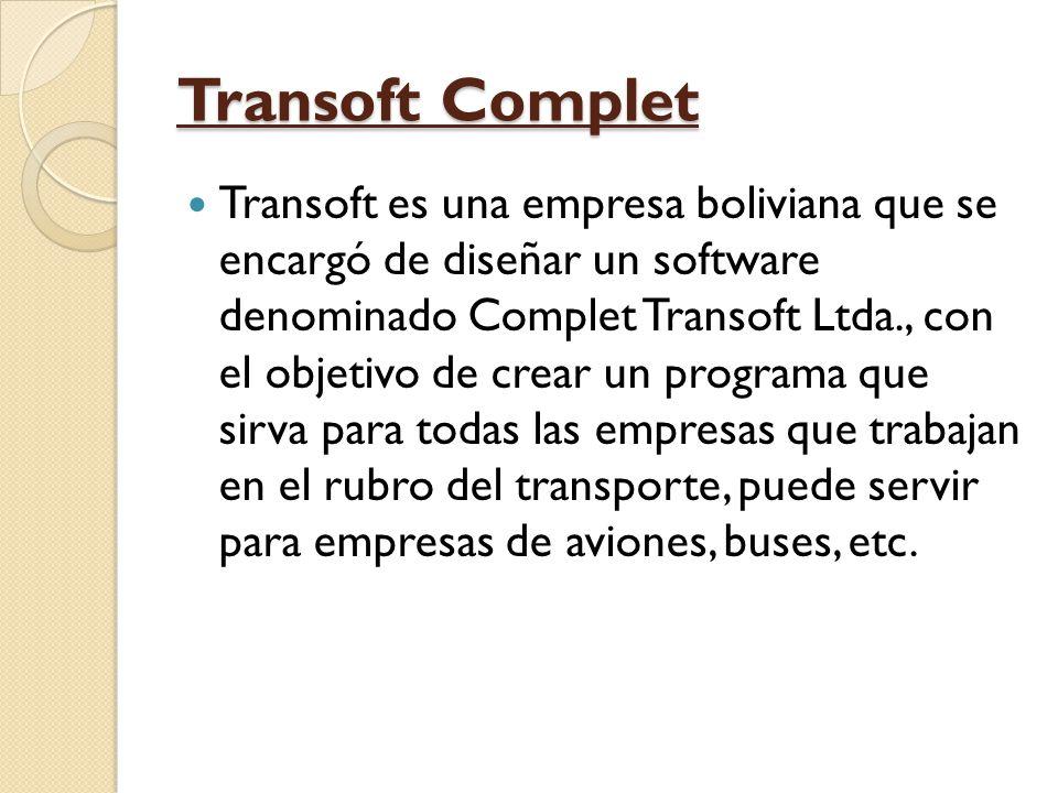 Transoft Complet Transoft es una empresa boliviana que se encargó de diseñar un software denominado Complet Transoft Ltda., con el objetivo de crear u