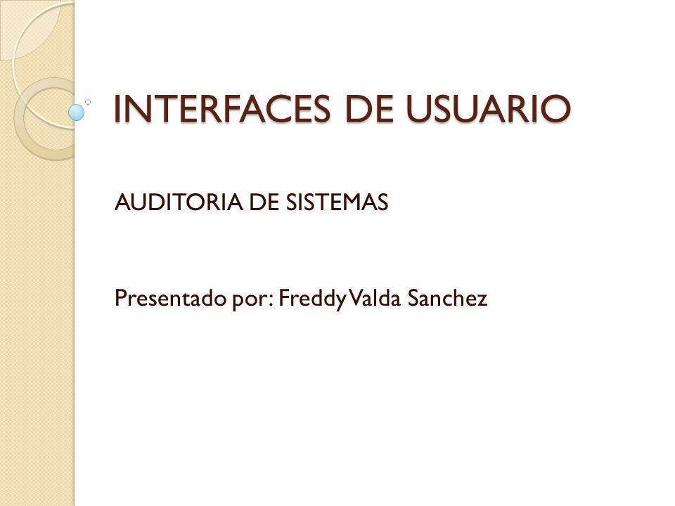 INTERFACES DE USUARIO AUDITORIA DE SISTEMAS Presentado por: Freddy Valda Sanchez