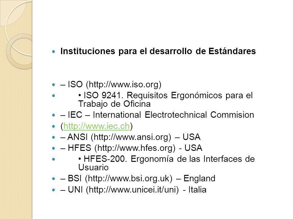 Instituciones para el desarrollo de Estándares – ISO (http://www.iso.org) ISO 9241. Requisitos Ergonómicos para el Trabajo de Oficina – IEC – Internat