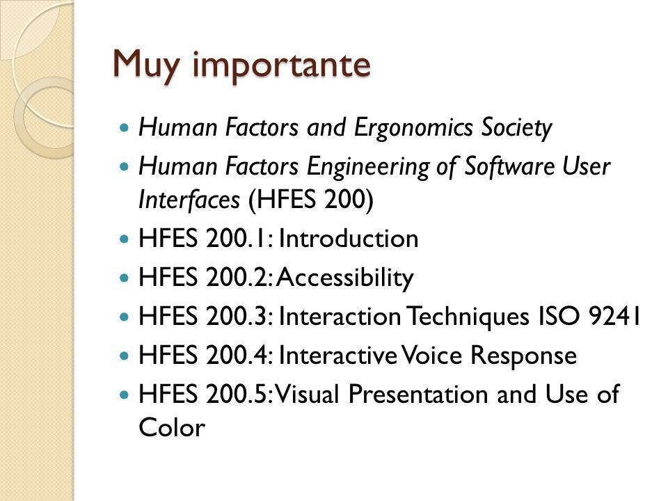 Muy importante Human Factors and Ergonomics Society Human Factors Engineering of Software User Interfaces (HFES 200) HFES 200.1: Introduction HFES 200