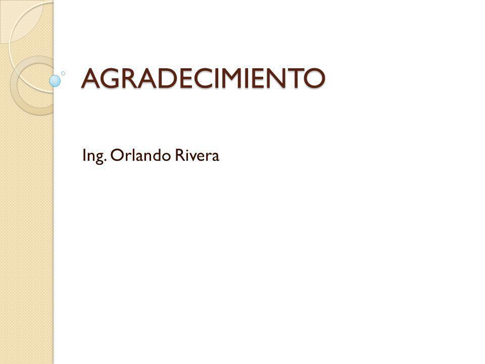 AGRADECIMIENTO Ing. Orlando Rivera