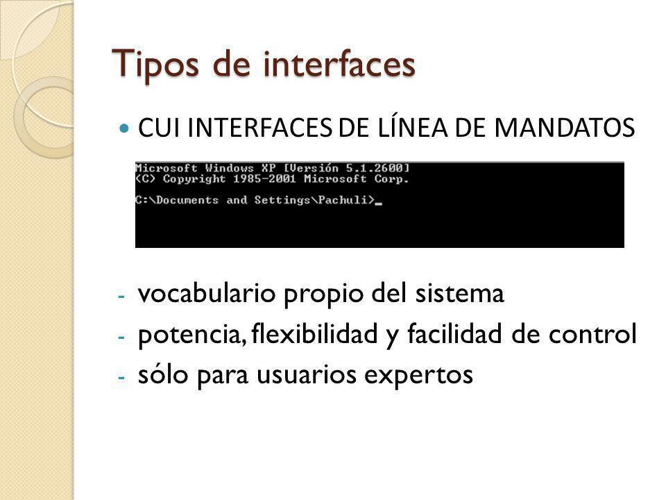 Tipos de interfaces CUI INTERFACES DE LÍNEA DE MANDATOS - vocabulario propio del sistema - potencia, flexibilidad y facilidad de control - sólo para usuarios expertos
