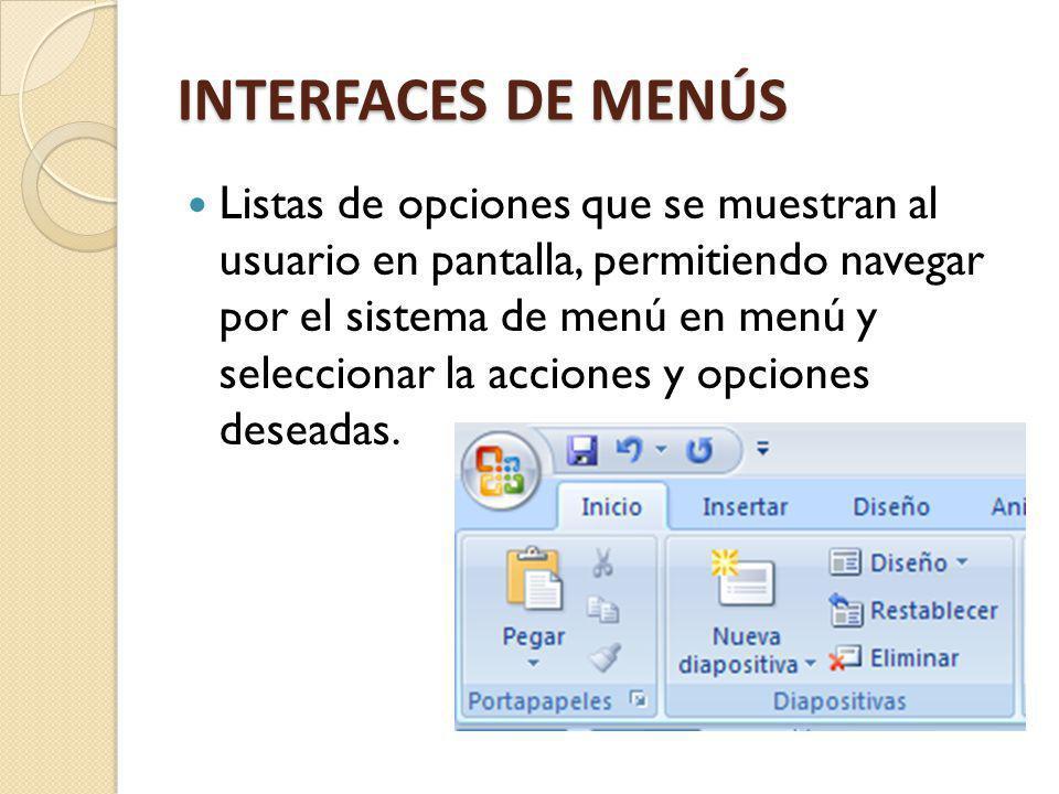 INTERFACES DE MENÚS Listas de opciones que se muestran al usuario en pantalla, permitiendo navegar por el sistema de menú en menú y seleccionar la acc