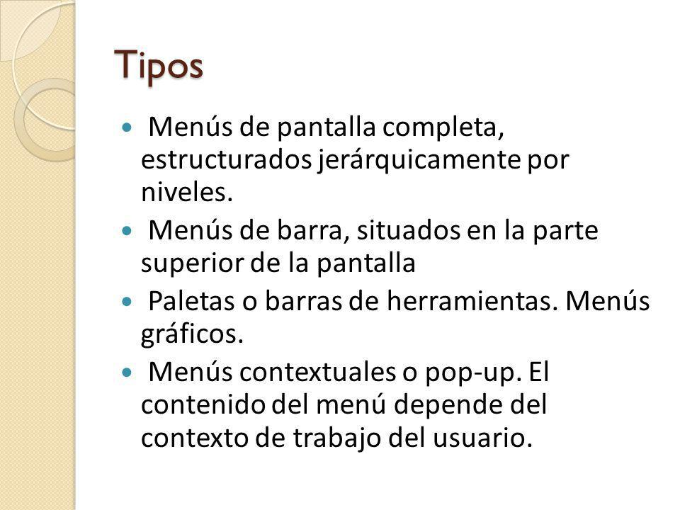 Tipos Menús de pantalla completa, estructurados jerárquicamente por niveles. Menús de barra, situados en la parte superior de la pantalla Paletas o ba