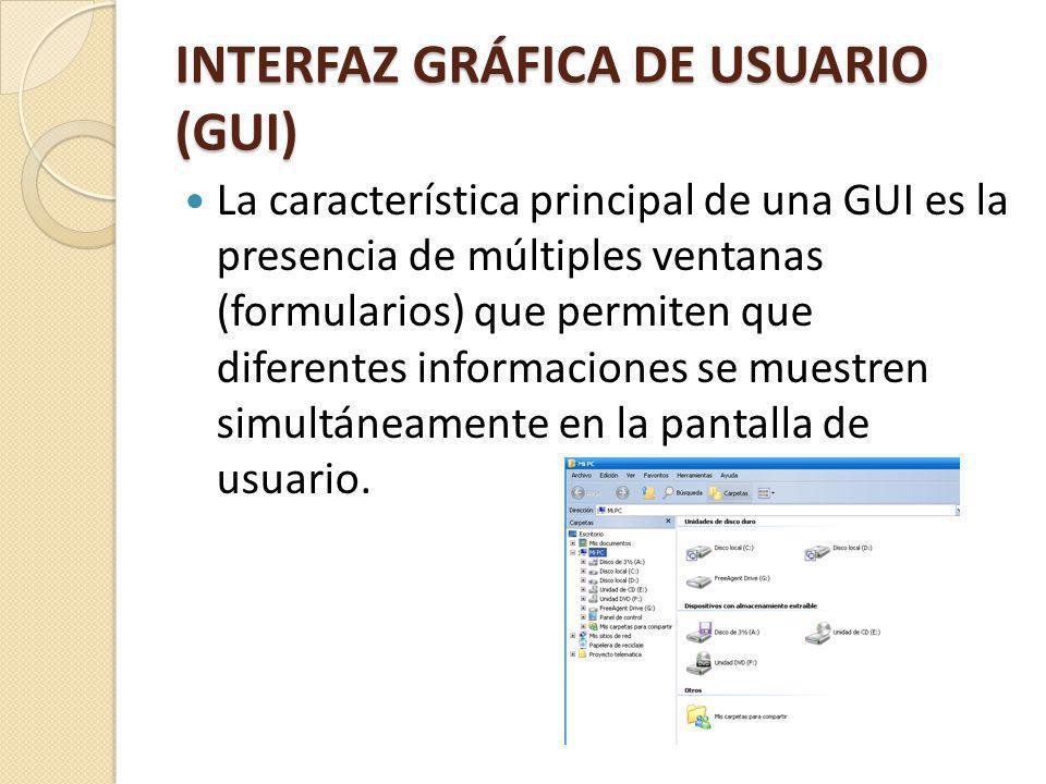 INTERFAZ GRÁFICA DE USUARIO (GUI) La característica principal de una GUI es la presencia de múltiples ventanas (formularios) que permiten que diferentes informaciones se muestren simultáneamente en la pantalla de usuario.