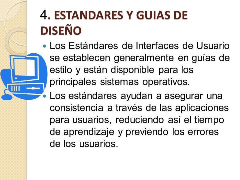 4. ESTANDARES Y GUIAS DE DISEÑO Los Estándares de Interfaces de Usuario se establecen generalmente en guías de estilo y están disponible para los prin