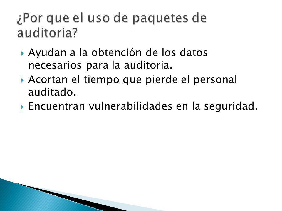 Ayudan a la obtención de los datos necesarios para la auditoria. Acortan el tiempo que pierde el personal auditado. Encuentran vulnerabilidades en la