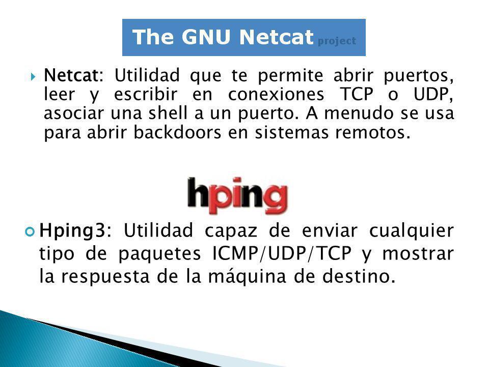 Netcat: Utilidad que te permite abrir puertos, leer y escribir en conexiones TCP o UDP, asociar una shell a un puerto.