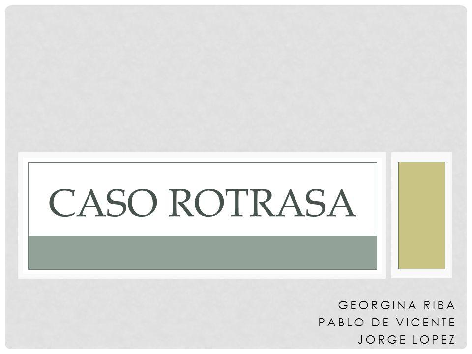 GEORGINA RIBA PABLO DE VICENTE JORGE LOPEZ CASO ROTRASA