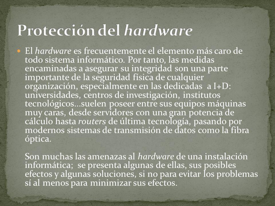 El hardware es frecuentemente el elemento más caro de todo sistema informático. Por tanto, las medidas encaminadas a asegurar su integridad son una pa