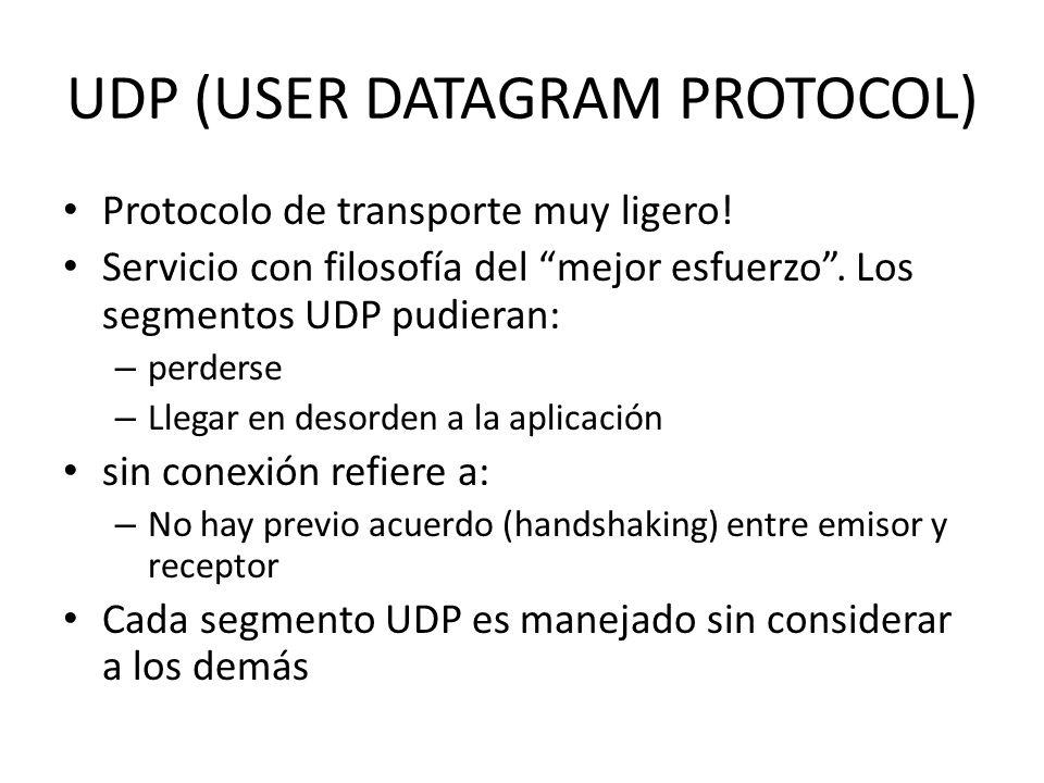 UDP (USER DATAGRAM PROTOCOL) Protocolo de transporte muy ligero! Servicio con filosofía del mejor esfuerzo. Los segmentos UDP pudieran: – perderse – L