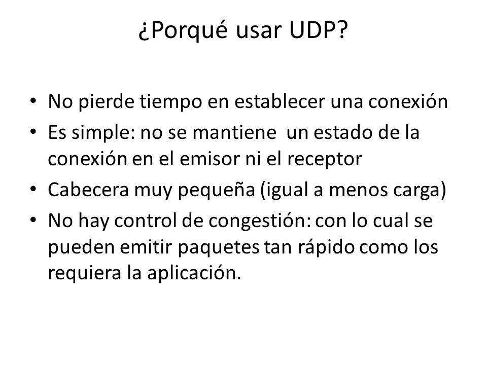 ¿Porqué usar UDP? No pierde tiempo en establecer una conexión Es simple: no se mantiene un estado de la conexión en el emisor ni el receptor Cabecera